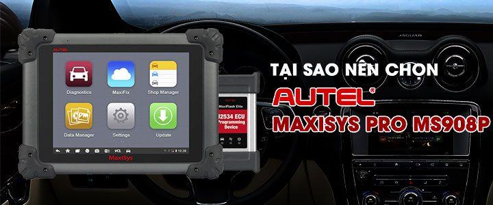 Tại sao nên chọn Autel MaxiSys Pro MS908P?